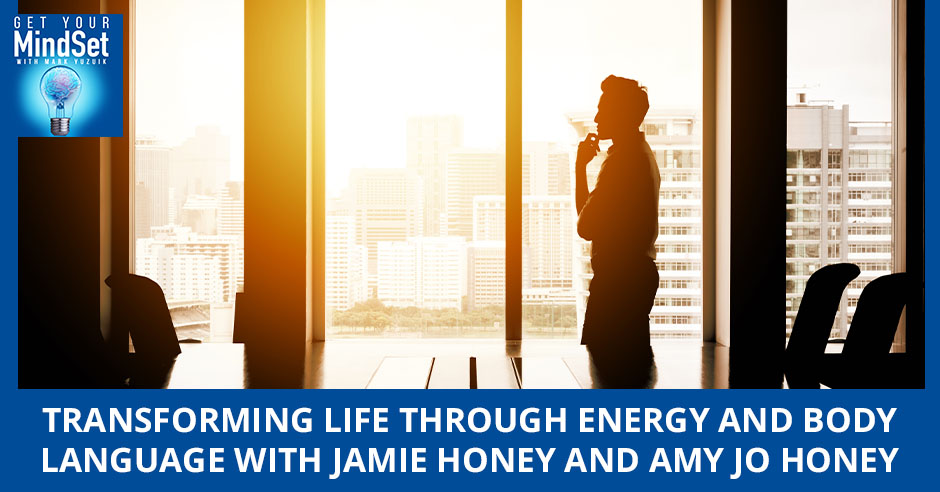 Transforming Life Through Energy And Body Language With Jamie Honey And Amy Jo Honey